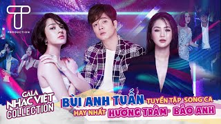 Bùi Anh Tuấn - Tuyển tập song ca hay nhất cùng Hương Tràm, Bảo Anh,...   Gala Nhạc Việt Playlist