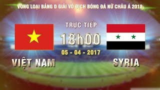 FULL| VIỆT NAM (11-0) SYRIA | VÒNG LOẠI BẢNG D GIẢI VĐ BÓNG ĐÁ NỮ CHÂU Á 2018