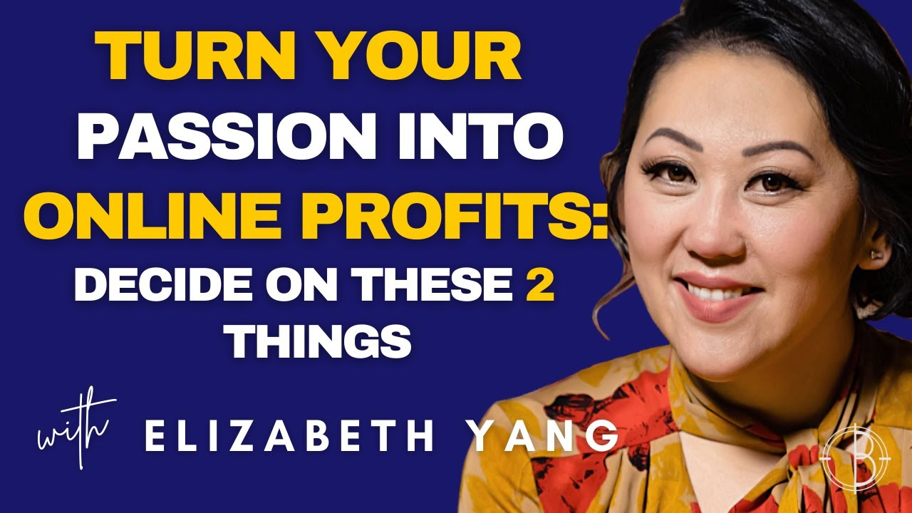 TURN YOUR PASSION INTO ONLINE PROFITS: DECIDE ON THESE 2 THINGS