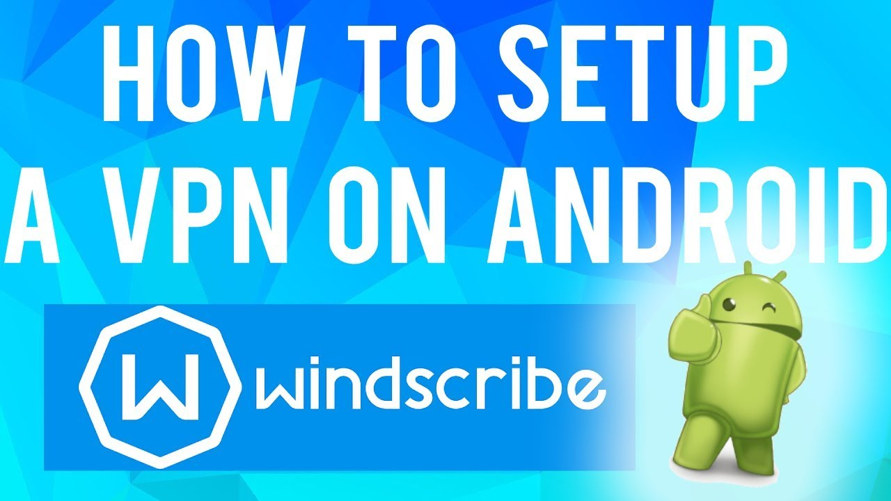 Using windscribe on android