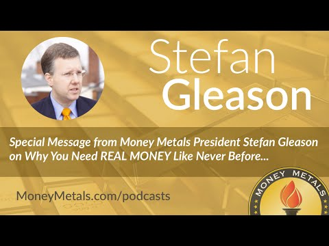 Stefan Gleason on Why You Need REAL MONEY Like Never Before...