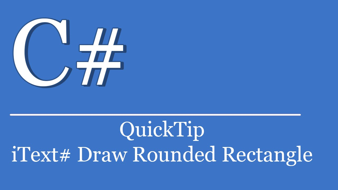 QuickTip #345 - C# Visual Studio  NET Tutorial - iText# PDF Draw Rounded  Rectangle