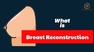 What is Breast Reconstruction? When Should you Get Breast Implants?