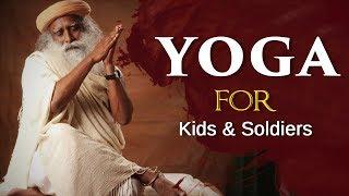 Yoga for Kids and Soldiers - Sadhguru