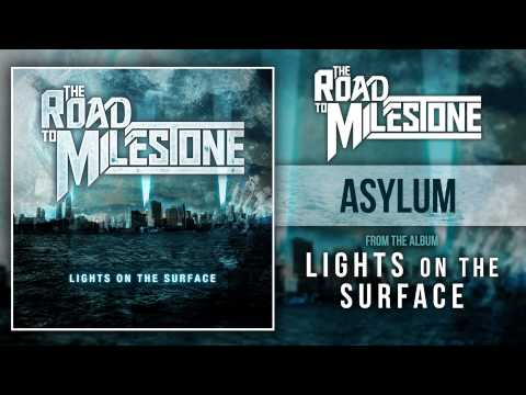 The Road To Milestone - Asylum (Lights On The Surface OUT NOW)