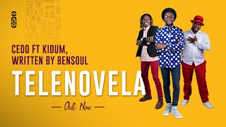 Cedo Telenovela ft Kidum written by Bensoul