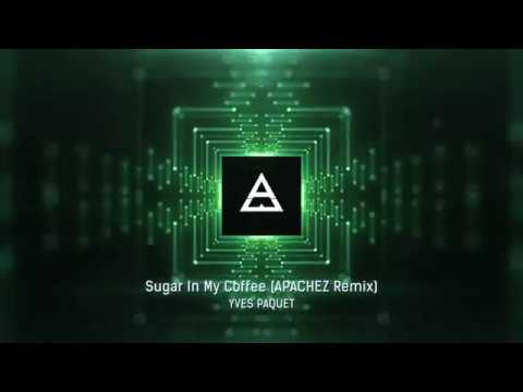 Yves Paquet - Sugar In My Coffee (APACHEZ Remix)