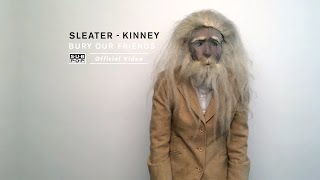 Sleater-Kinney - Bury Our Friends (feat. Miranda July)