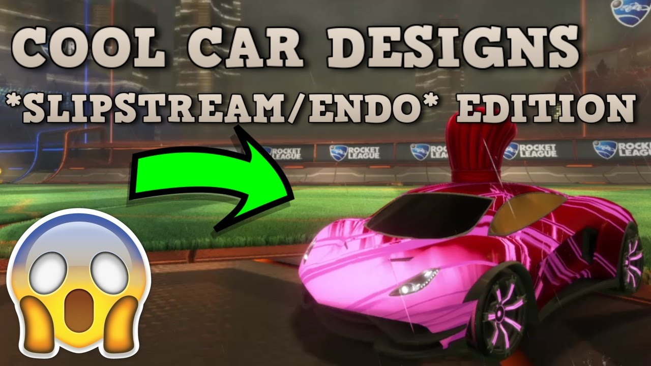 Rocket League - COOL CAR DESIGNS! (*SLIPSTREAM* and *ENDO* EDITION ...