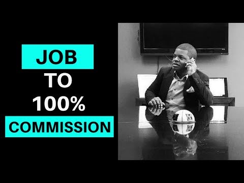 Best way to go from a Job to 100% Commission