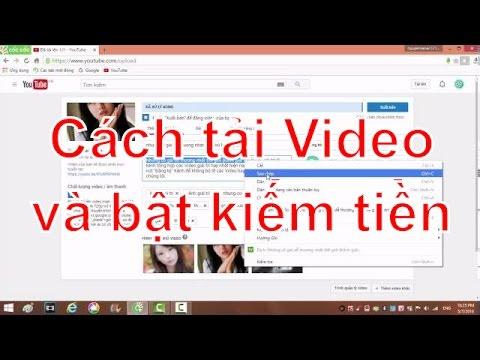 [Mẹo vặt Youtube] Tập 9 : Cách tải Video lên và bật kiếm tiền!!!
