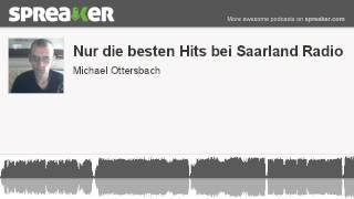 Nur die besten Hits bei Saarland Radio (part 1 of 2, mit Spreaker gemacht)
