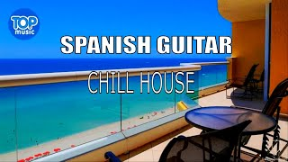 Spanish Guitar Chill  Lounge  Relaxing Chill out  Music 2019 House Mix Dj Chillout  Top Music