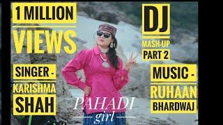 LATEST HIMACHALI MASHUP 2018 SINGER ||KARISHMA SHAH|| MUSIC RUHAAN BHARDWAJ| BLUERED PRODUCTION