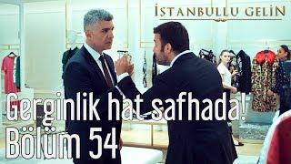 İstanbullu Gelin 54. Bölüm - Gerginlik Hat Safhada!