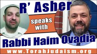 R' Asher speaks with R' Haim Ovadia