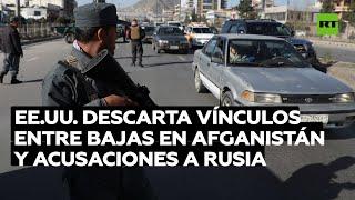 EE.UU. descarta vínculos entre bajas en Afganistán y acusaciones a Rusia
