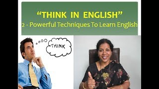 """""""THINK  IN  ENGLISH"""" -  Two Powerful Techniques To Learn English"""