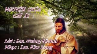 NGUYỆN CHÚA CHÍ ÁI ---nhạc & lời : lm Hoàng Khánh & lm Kim Long