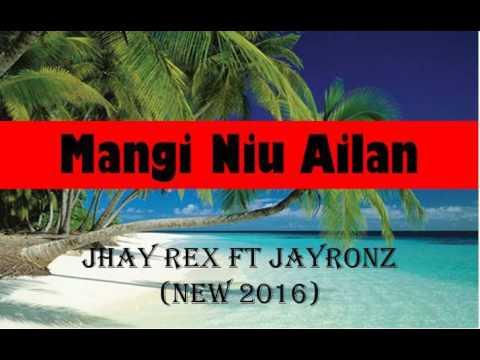 Jhay Rex ft. JayRonz - Mangi New Ailan (New Song 2016)