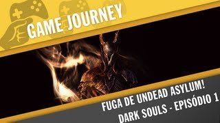 Game Journey #63 - DARK SOULS - Epi 1 - Fuga de Undead Asylum