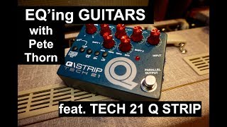 EQ GUITARS FOR GREAT TONE with TECH 21 Q-STRIP w/ Pete Thorn