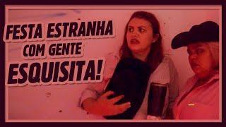 FESTA ESTRANHA COM GENTE ESQUISITA!