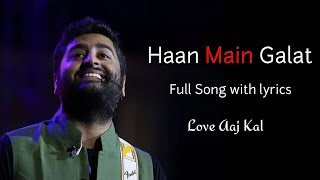 "Hello viewers i hope you enjoy this "" haan main galat"" full song with lyrics sing by arijit singh music pritam and irshad kamil from love aaj ka..."
