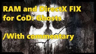 [CoD:Ghosts] RAM & DirectX fix tutorial [with commentary]