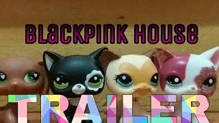 {~TRAILER FOR THE BLACKPINK HOUSE~}