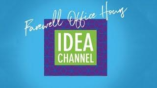 Idea Channel Farewell Office Hours Info<