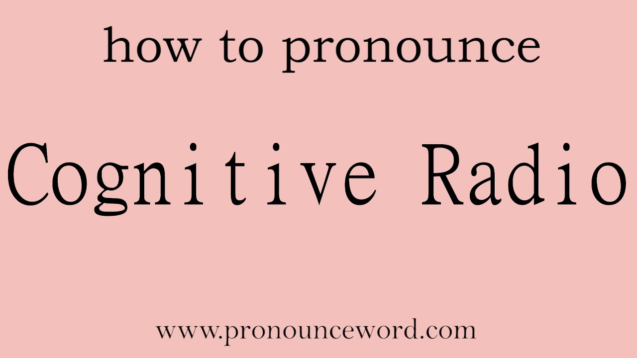 Cognitive Radio. How to pronounce the english word Cognitive Radio