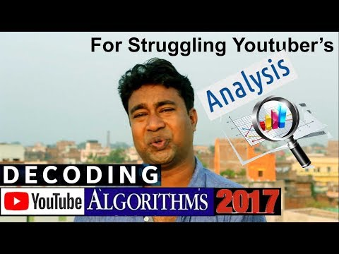 YouTube Algorithm Analysis 2017 ! Struggling Youtubers must Watch
