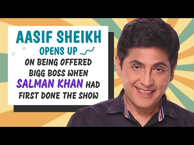 Aasif Sheikh opens up on being offered Bigg Boss when Salman Khan had first done the show