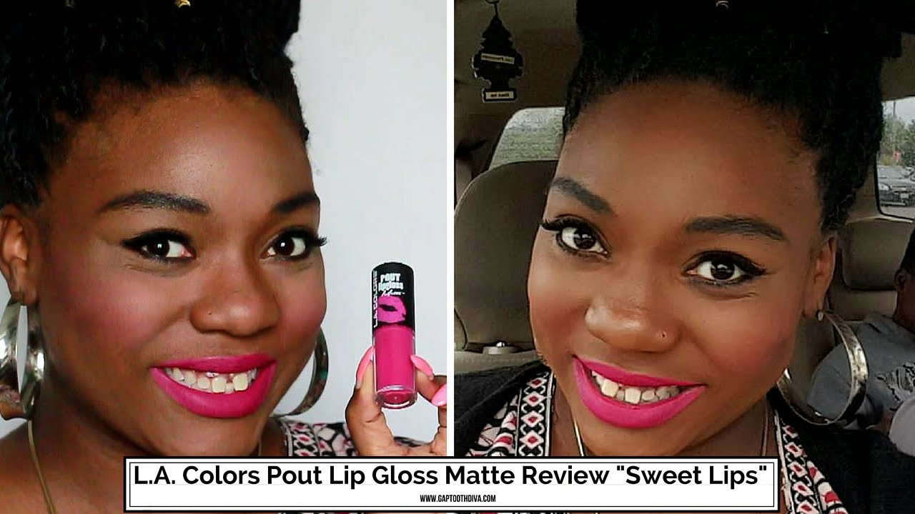 La Colors Pout Lip Gloss Matte Sweet Lips For Brown Skin Review Lipgloss Youtube