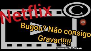 A Netflix bugou!!!!!! Não consigo gravar!!!!