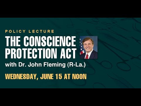 Policy Lecture with Dr. John Fleming (R-La.) - The Conscience Protection Act