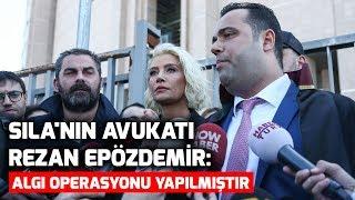 Sıla'nın avukatı Rezan Epözdemir: Algı operasyonu yapılmıştır