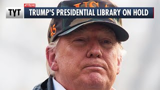 Trump's Library ON HOLD, Here's Why