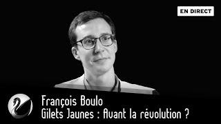Gilets Jaunes : Avant la révolution ? François Boulo [EN DIRECT]