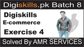 Digiskills E Commerce Exercise no 4 batch 8 2020 Solved By AMR SERVICES