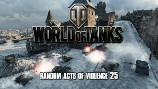 World of Tanks - Random Acts of Violence 25