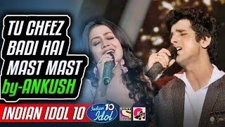 Tu Cheez Badi Hai Mast Mast  Bolna  Ankush  Neha Kakkar  Indian Idol 10  2018