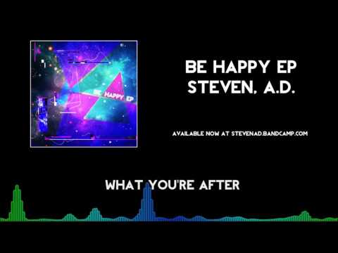 Steven, A.D. - What You're After (feat. Jeff Burgess) [Be Happy EP]