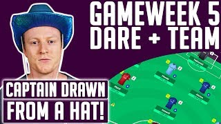 FPL GAMEWEEK 5 DARE + TEAM SELECTION!! | CAPTAIN DRAWN FROM A HAT!!  | FPL 2018/19