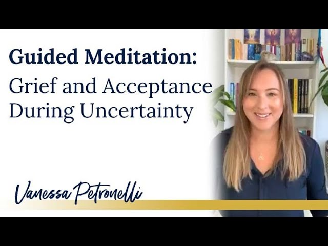 Guided Meditation: Grief and Acceptance During Uncertainty