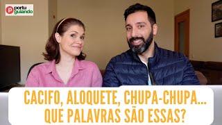 Cacifo, aloquete, chupa-chupa... Que palavras portuguesas são essas?