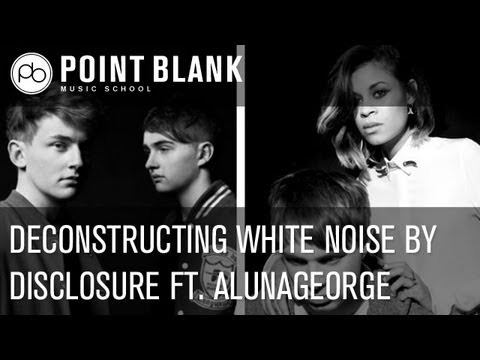 Deconstruction: Disclosure ft AlunaGeorge  White Noise