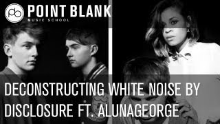 Deconstruction: Disclosure ft. AlunaGeorge - White Noise