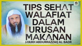 Tips Sehat Walafiat Dalam Urusan Makanan - Syaikh Abdurrazzaq Al-Badr #NasehatUlama